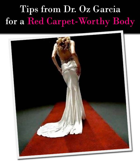 Tips from Dr. Oz Garcia for a Red-Carpet Worthy Body post image
