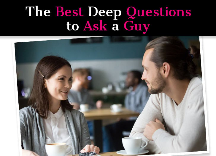 The Best Deep Questions To Ask a Guy (Or a Boyfriend Or Man You Like) post image